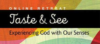 Taste and See: Experiencing God with Our Senses Online Retreat - sidebar