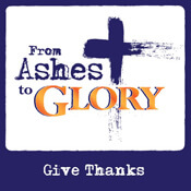 From Ashes to Glory: Give Thanks