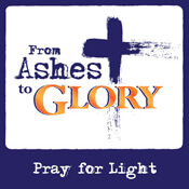 From Ashes to Glory: Pray for Light