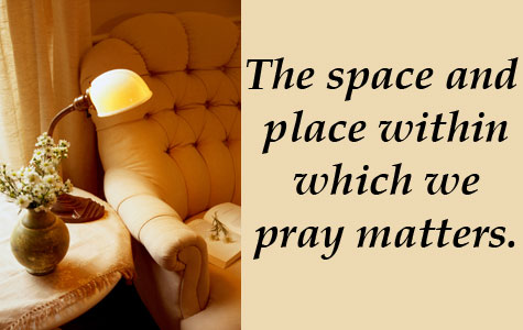 "armchair and quote - ""The space and place within which we pray matters."""