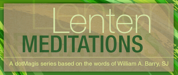 Lenten Meditations: A dotMagis Series Based on the Words of William A. Barry, SJ