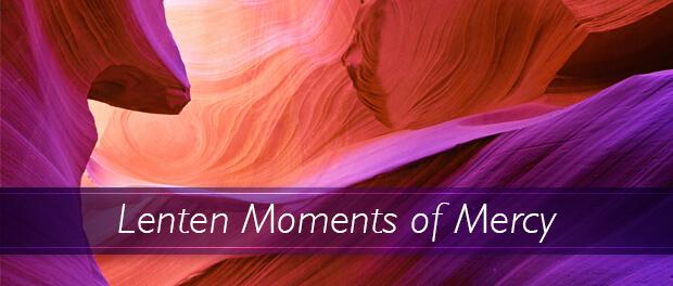 Lenten Moments of Mercy