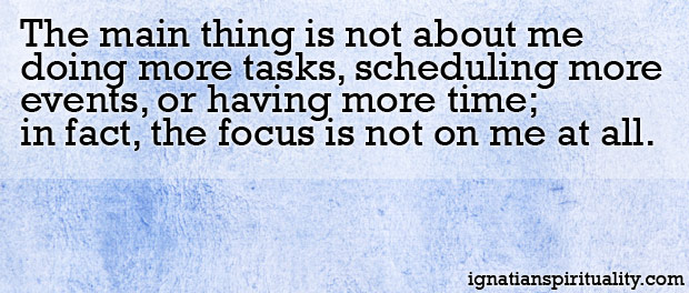 "Quote from article: ""The main thing is not about me doing more tasks, scheduling more events, or having more time; in fact, the focus is not on me at all. "" - Elizabeth Eiland Figueroa"