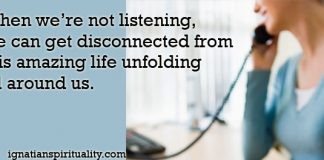 When we're not listening, we can get disconnected from this amazing life unfolding all around us. - woman on telephone