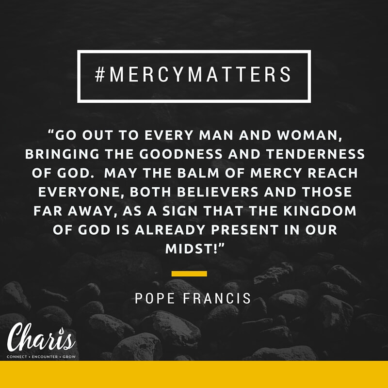 "#MercyMatters - ""Go out to every man and woman, bringing the goodness and tenderness of God! May the balm of mercy reach everyone, both believers and those far away, as a sign that the Kingdom of God is already present in our midst!"" – Pope Francis"