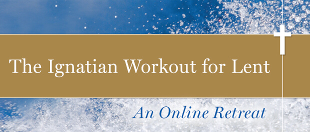 The Ignatian Workout for Lent: An Online Retreat (banner)