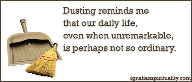 "dustpan and quote: ""Dusting reminds me that our daily life, even when unremarkable, is perhaps not so ordinary."""