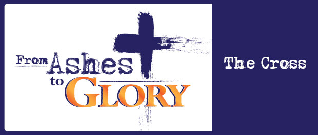 From Ashes to Glory - The Cross