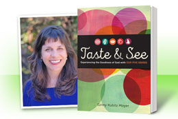 Taste and See: Experiencing the Goodness of God with Our Five Senses by Ginny Kubitz Moyer