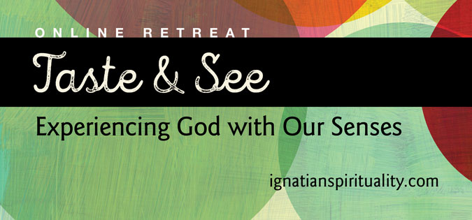Taste and See: Experiencing God with Our Senses Online Retreat