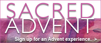 Sacred Advent - Sign up for an Advent experience right in your inbox.