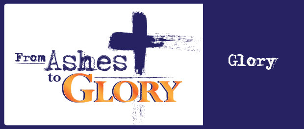 From Ashes to Glory - The Glory of Easter
