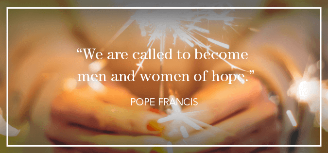 """We are called to become men and women of hope."" - Pope Francis On Hope"