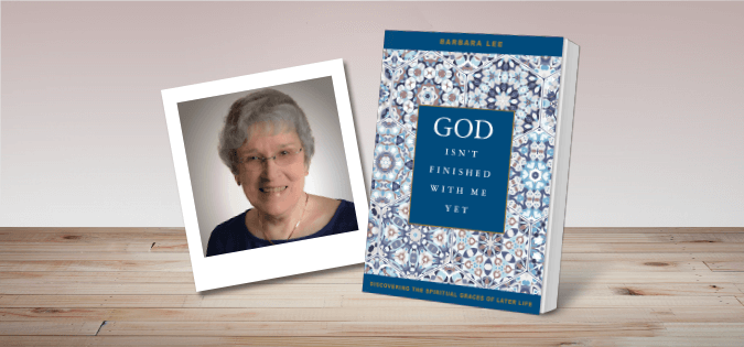 God Isn't Finished with Me Yet - Discovering the Spiritual Graces of Later Life - by Barbara Lee - book cover and author photo