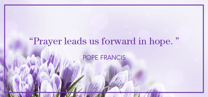 """Prayer leads us forward in hope"" - Pope Francis quote in On Hope - floral background"