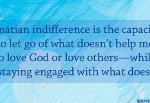 Ignatian indifference is the capacity to let go of what doesn't help me to love God or love others--while staying engaged with what does. - quote on a blue tone background