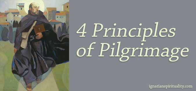St. Ignatius walking - 4 principles of pilgrimage