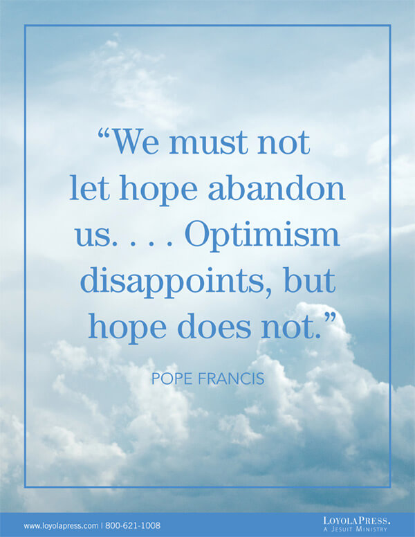 """We must not let hope abandon us….Optimism disappoints, but hope does not."" - Pope Francis quote on background of clouds"