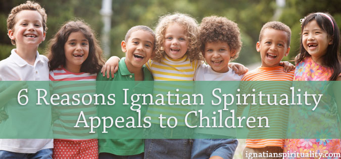 Six Reasons Ignatian Spirituality Appeals to Children