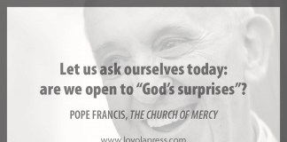 """Let us ask ourselves today: are we open to 'God's surprises'?"" - Pope Francis in ""The Church of Mercy"""