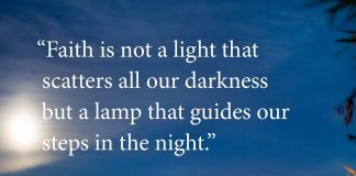 """Faith is not a light that scatters all our darkness but a lamp that guides our steps in the night."" - Pope Francis"