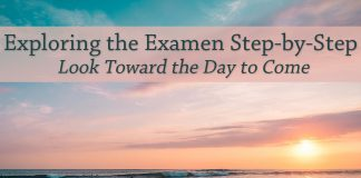 sunrise over water - text: Exploring the Examen Step-by-Step: Look Toward the Day to Come