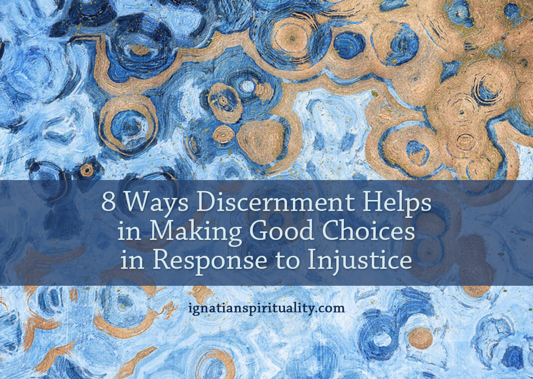 8 Ways Discernment Helps in Making Good Choices in Response to Injustice - text on blue and gold background