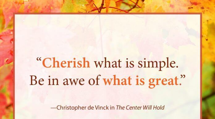 """Quote with autumn leaves border - """"Cherish what is simple. Be in awe of what is great."""" - Christopher de Vinck in The Center Will Hold"""