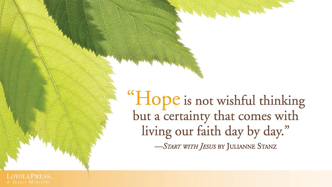 """""""Hope is not wishful thinking but a certainty that comes with living our faith day by day."""" quote from Start with Jesus by Julianne Stanz - against a leafy background"""