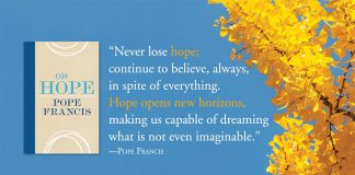 """""""Never lose hope; continue to believe, always, in spite of everything. Hope opens new horizons, making us capable of dreaming what is not even imaginable."""" - quote by Pope Francis next to book cover On Hope and tree background"""
